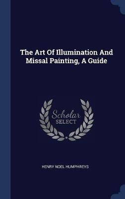 The Art of Illumination and Missal Painting, a Guide by Henry Noel Humphreys