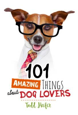 101 Amazing Things About Dog Lovers by Todd Hafer