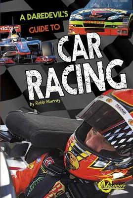 A Daredevil's Guide to Car Racing by Robb Murray