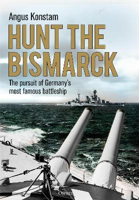 Hunt the Bismarck: The pursuit of Germany's most famous battleship by Angus Konstam