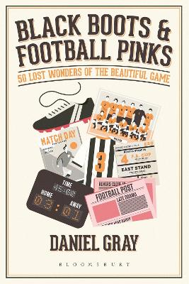 Black Boots and Football Pinks: 50 Lost Wonders of the Beautiful Game by Daniel Gray