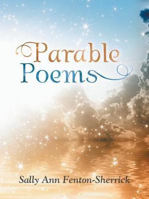 Parable Poems by Sally Ann Fenton-Sherrick