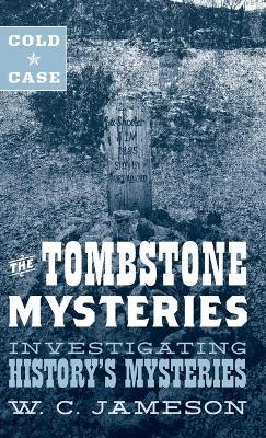 Cold Case: The Tombstone Mysteries: Investigating History's Mysteries book