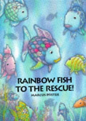 Rainbow Fish to the Rescue by Marcus Pfister
