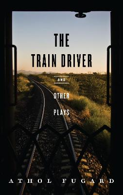 Train Driver and Other Plays by Athol Fugard