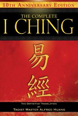 The Complete I Ching - 10th Anniversary Edition by Taoist Master Alfred Huang