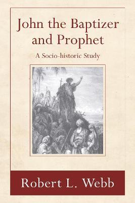 John the Baptizer and Prophet by Robert L Webb