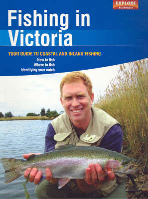 Fishing in Victoria: Your Guide to Coastal and Inland Fishing by Explore Australia