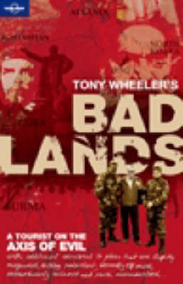 Bad Lands: A Tourist on the Axis of Evil by Tony Wheeler