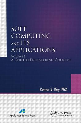 Soft Computing and Its Applications, Volume One: A Unified Engineering Concept by Kumar S. Ray