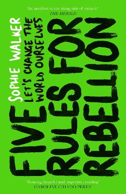 Five Rules for Rebellion: Let's Change the World Ourselves by Sophie Walker