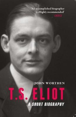 T.S. Eliot by John Worthen