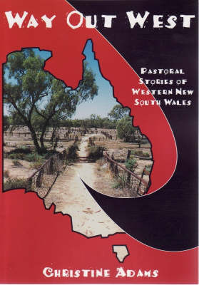 Way Out West: Pastoral Stories of Western NSW by Christine Adams