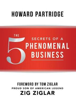 5 Secrets of a Phenomenal Business by Howard Partridge
