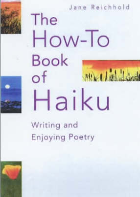 Writing and Enjoying Haiku: A Hands-on Guide by Jane Reichhold