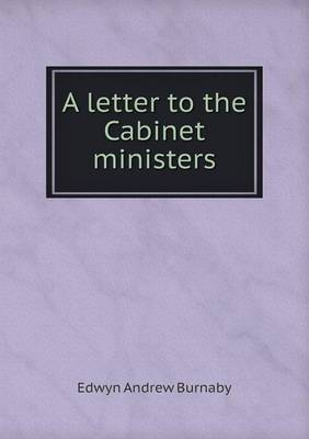 A Letter to the Cabinet Ministers by Edwyn Andrew Burnaby