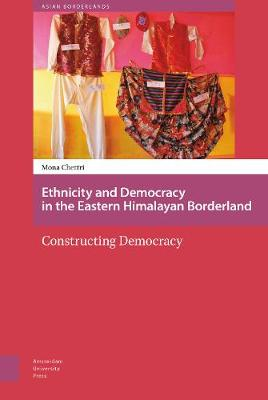 Ethnicity and Democracy in the Eastern Himalayan Borderland by DR. Mona Chettri