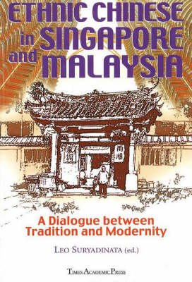 Ethnic Chinese in Singapore and Malaysia: A Dialogue Between Tradition and Modernity by Leo Suryadinata