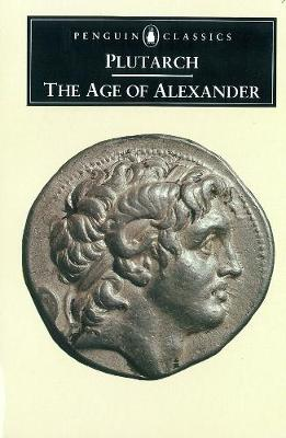 The Age of Alexander: Nine Greek Lives by Plutarch
