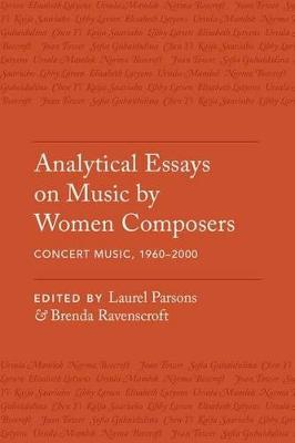 Analytical Essays on Music by Women Composers: Concert Music from 1960-2000 Analytical Essays on Music by Women Composers: Concert Music from 1960-2000 Volume 3 by Laurel Parsons