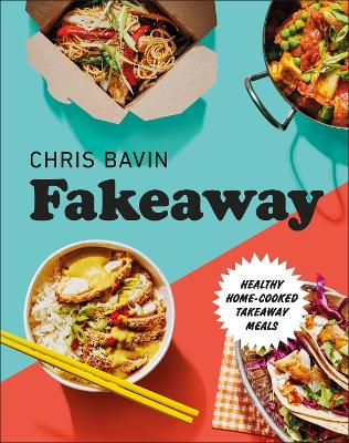Fakeaway: Healthy Home-cooked Takeaway Meals by Chris Bavin