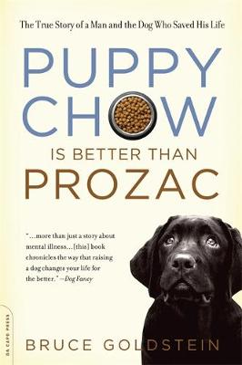 Puppy Chow Is Better Than Prozac by Bruce Goldstein