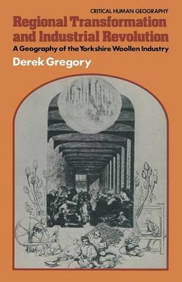 Regional Transformation and Industrial Revolution by Derek Gregory