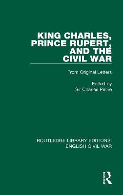King Charles, Prince Rupert and the Civil War by Charles Petrie