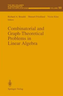 Combinatorial and Graph-Theoretical Problems in Linear Algebra by Richard A. Brualdi