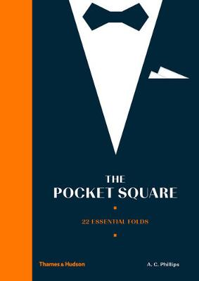 Pocket Square: 22 Essential Folds by A.C. Phillips