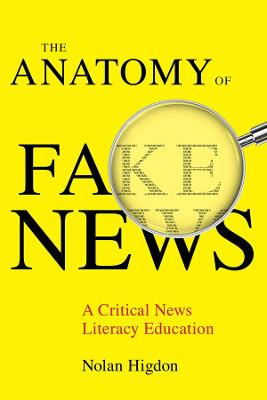 The Anatomy of Fake News: A Critical News Literacy Education by Nolan Higdon