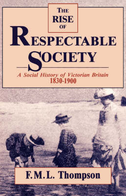 The Rise of Respectable Society by F. M. L. Thompson