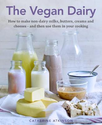 The Vegan Dairy: How to make non-dairy milks, butters, creams and cheeses - and then use them in your cooking book