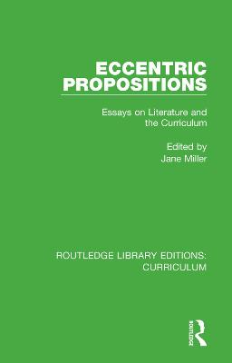 Eccentric Propositions: Essays on Literature and the Curriculum by Jane Miller