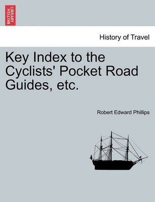 Key Index to the Cyclists' Pocket Road Guides, Etc. by Robert Edward Phillips