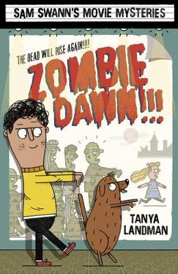 Sam Swann's Movie Mysteries: Zombie Dawn!!! by Tanya Landman