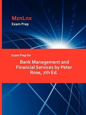 Exam Prep for Bank Management and Financial Services by Peter Rose, 7th Ed. by Peter Rose