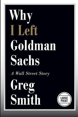 Why I Left Goldman Sachs by Greg Smith