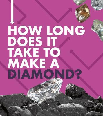 How Long Does It Take to Make a Diamond? by Emily Hudd