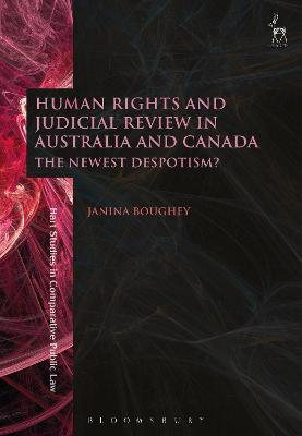 Human Rights and Judicial Review in Australia and Canada by Janina Boughey