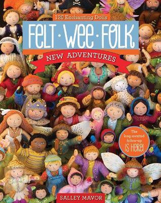 Felt Wee Folk - New Adventures by Salley Mavor