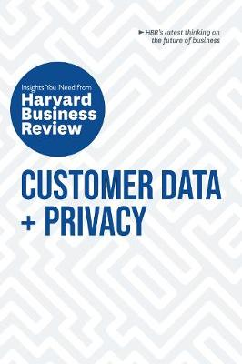 Customer Data and Privacy: The Insights You Need from Harvard Business Review: The Insights You Need from Harvard Business Review by Harvard Business Review