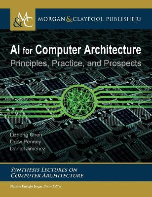 AI for Computer Architecture: Principles, Practice, and Prospects by Lizhong Chen