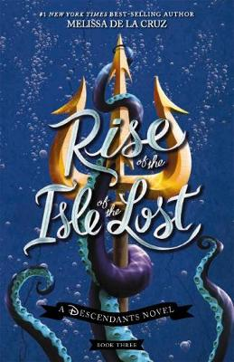 Disney: Descendants: Rise of the Isle of the Lost by Melissa De La Cruz