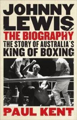 Johnny Lewis: the Biography by Paul Kent
