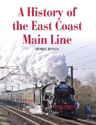 A History of the East Coast Main Line by Robin Jones