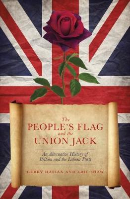 The People's Flag and the Union Jack: An Alternative History of Britain and the Labour Party: 2018 by Gerry Hassan