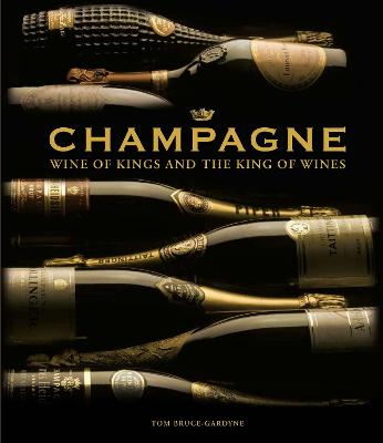 Champagne: Wine of Kings and the King of Wines by Tom Bruce-Gardyne