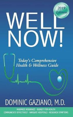 Well Now!: Today's Comprehensive Health & Wellness Guide by Dominic Gaziano