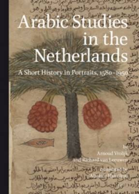 Arabic Studies in the Netherlands by Richard van Leeuwen